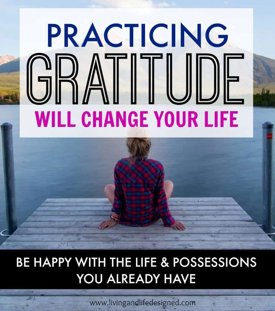 Practicing Gratitude Will Make You Happier with the Life You Already Have