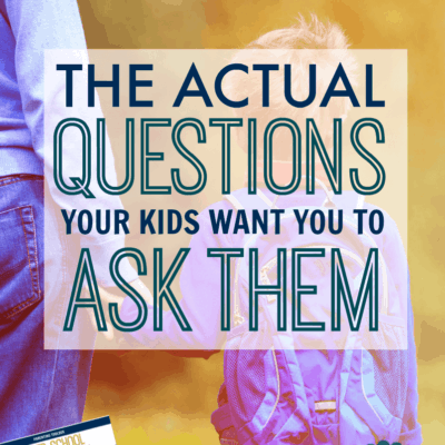 The Questions Your Kids Actually Want You to Ask: 21 After School Conversation Starters to Get Your Kids to Open Up and Talk