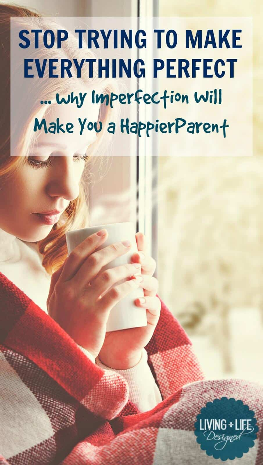 Stop Trying to be Perfect – Accepting Imperfection Will Make You a Happier Parent