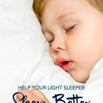 Help Your Light Sleeper Sleep Better & Stay Asleep Longer