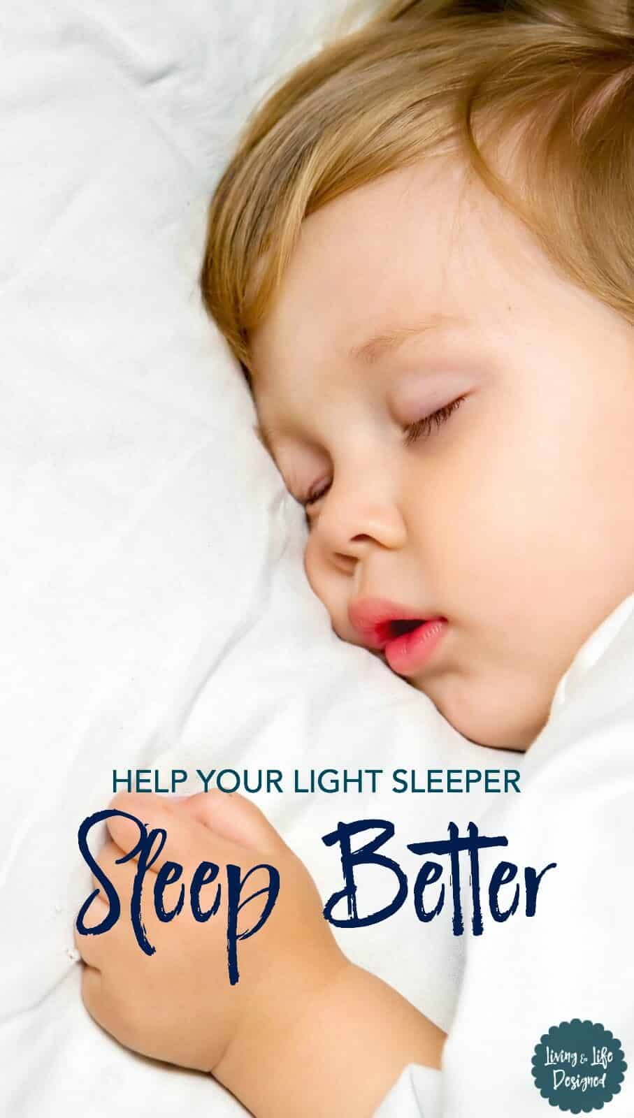7 Ways to help your light sleeper sleep better and stay asleep longer. Create a peaceful bedtime routine to help your light sleeper sleep better.