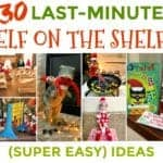 30 Quick & Easy Elf on the Shelf Ideas To Pull Together in 5 Minutes or Less. Easy and fun elf on the shelf ideas you already have the supplies for. Easy elf on the shelf ideas for busy parents. Quick last-minute elf on the shelf ideas.