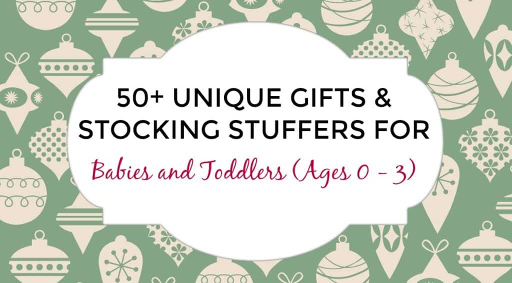 50 Unique Gifts & Stocking Stuffers for Babies and Toddlers
