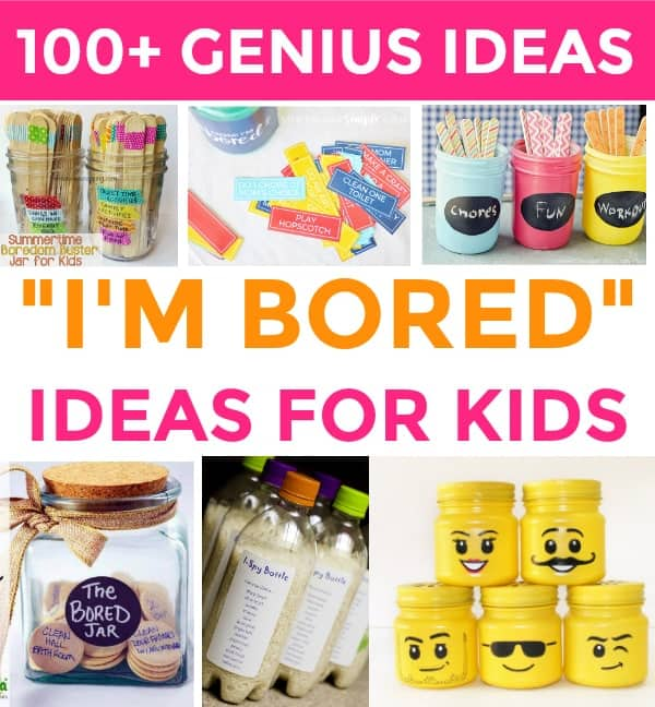 100 Genius Responses Activities For When Your Kid Says I M Bored