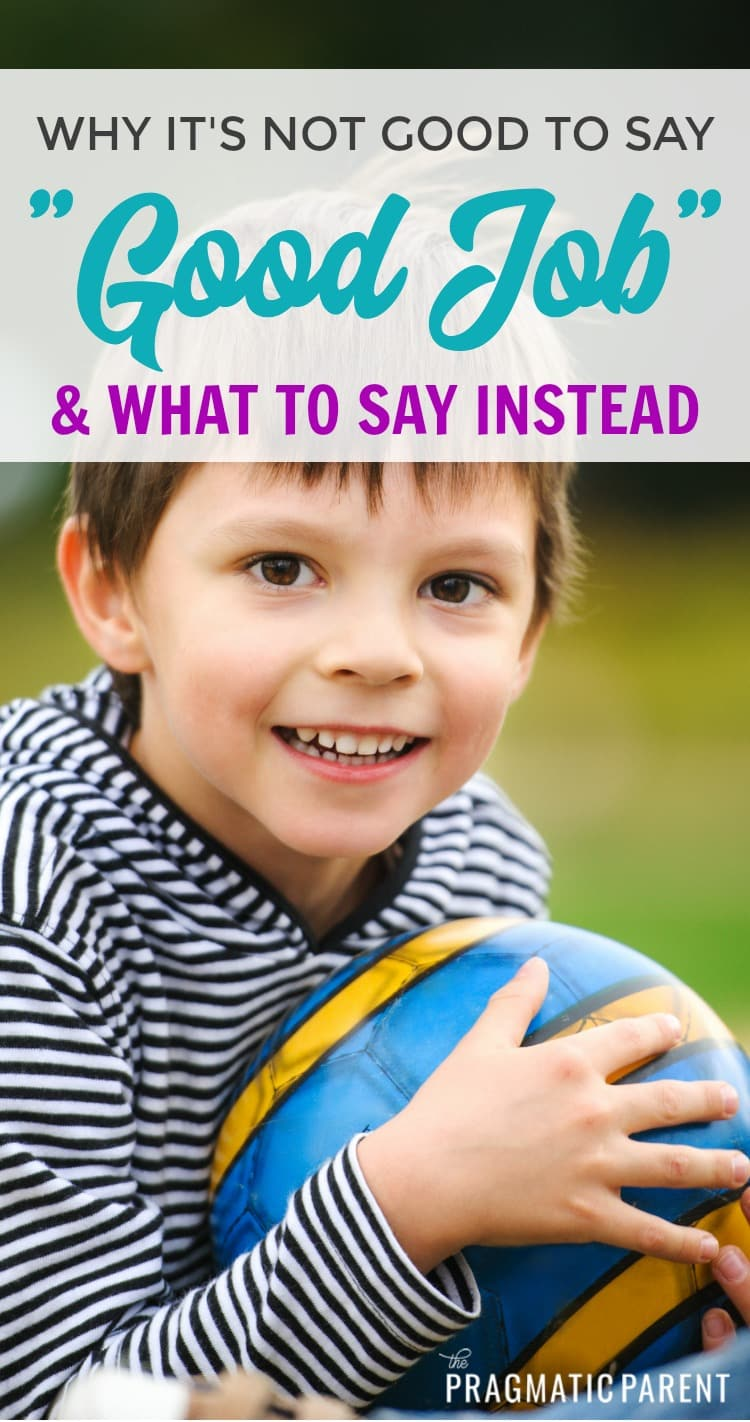 Why you need to stop saying good job and what to say instead to build self esteem. Learn how to craft meaningful praise specific to your child's abilities, accomplishments, traits and areas of weakness without saying
